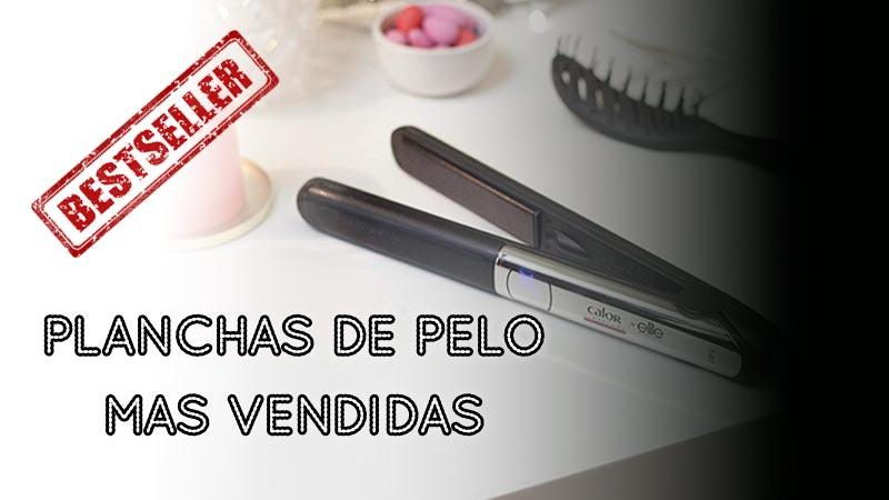 Planchas de pelo mas vendidas en Amazon