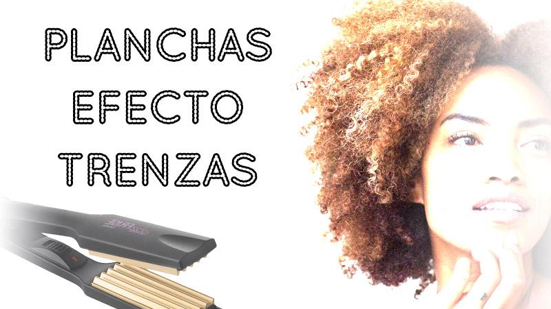 MEJORES PLANCHAS DE PELO EFECTO TRENZADO